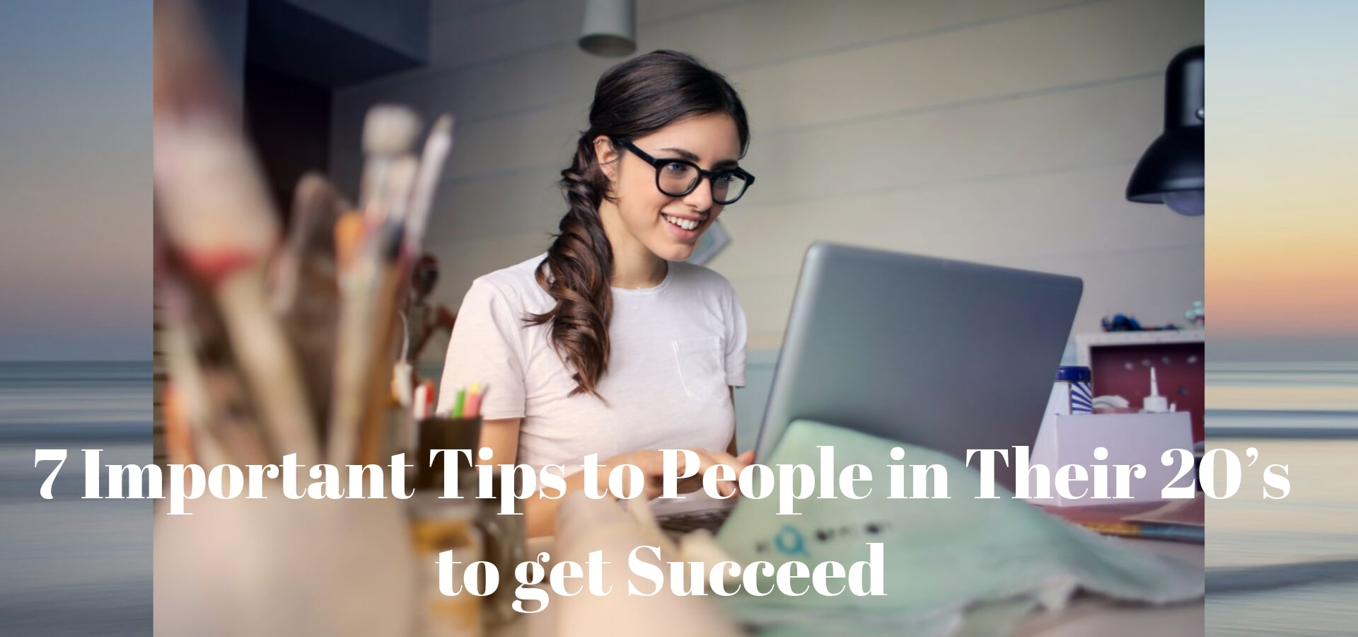 7-Important-Tips-to-People-in-Their-20's-to-get-Succeed