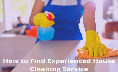 How to Find Experienced House Cleaning Service