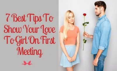 7 Best Tips To Show Your Love To Girl On First Meeting
