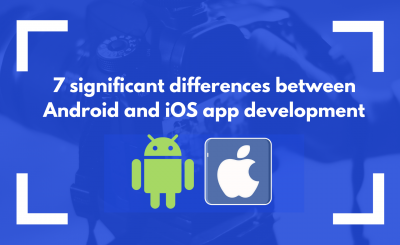 7 significant differences between Android and iOS app development