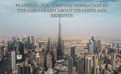 Planning for a COMPANY FORMATION IN THE UAE Learn About its COSTS AND BENEFITS