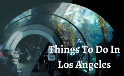 7 Outstanding Things To Do In Los Angeles For Vacations